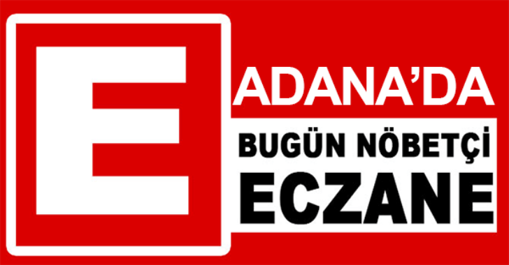 21.07.2019 Adana Nöbetçi Eczaneler