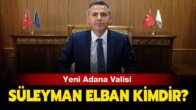 Yeni Adana Valisi Süleyman Elban Kimdir?