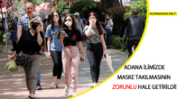Adana İlimizde Maske Takılmasının Zorunlu Hale Getirildi!