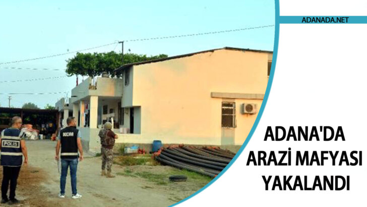 Adana'da Arazi Mafyası Yakalandı