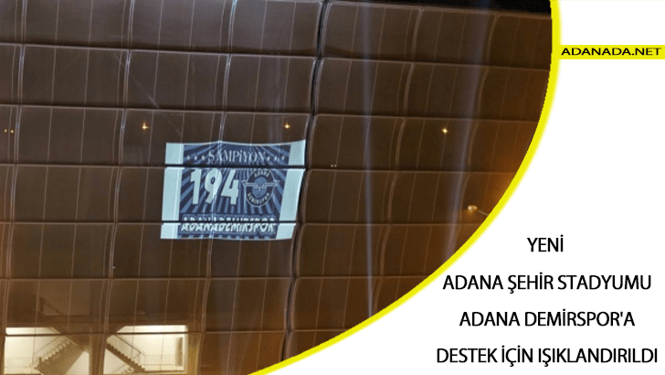 Yeni Adana Şehir Stadyumu, Adana Demirspor'a Destek İçin Işıklandırıldı