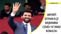 Akparti Seyhan İlçe Başkanına Covid-19 Tanısı Konuldu