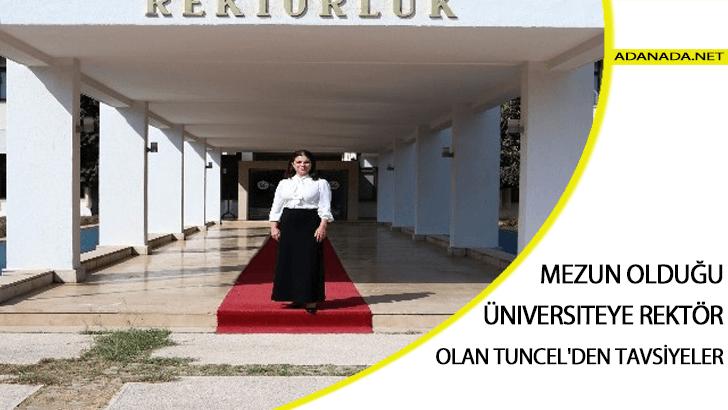 Mezun Olduğu Üniversiteye Rektör Olan Tuncel'den Tavsiyeler
