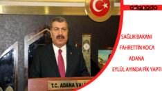 """Sağlık Bakanı Koca : """"Adana Eylül Ayında Pik Yaptı"""""""