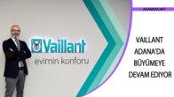 Vaillant Adana'da büyümeye devam ediyor