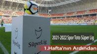 2021-2022 Spor Toto Süper Lig 1.Hafta'nın Ardından