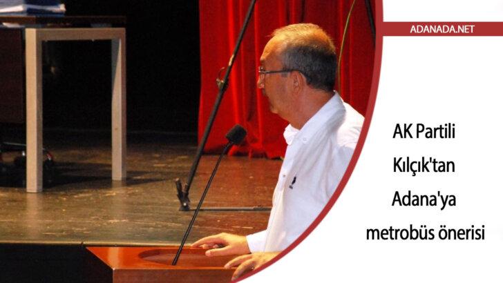 AK Partili Kılçık'tan Adana'ya metrobüs önerisi
