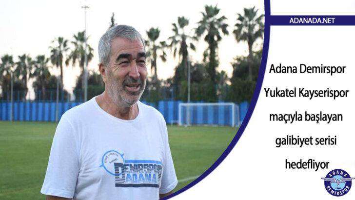 Adana Demirspor, Yukatel Kayserispor maçıyla başlayan galibiyet serisi hedefliyor