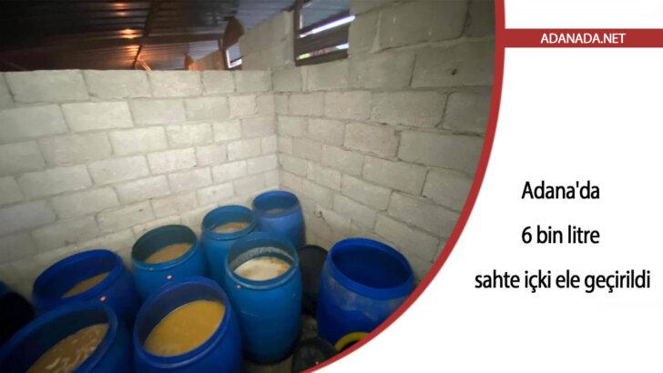 Adana'da 6 bin litre sahte içki ele geçirildi