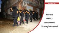 Adana'da PKK/KCK operasyonunda 26 zanlı gözaltına alındı