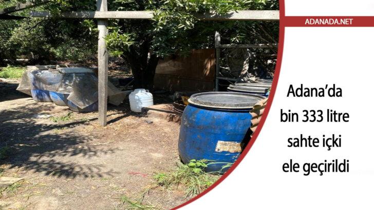 Adana'da bin 333 litre sahte içki ele geçirildi