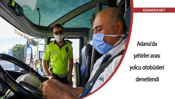 Adana'da şehirler arası yolcu otobüsleri denetlendi