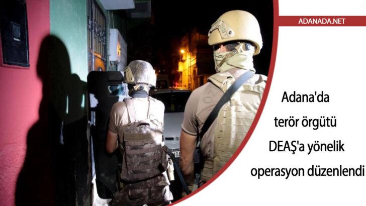 Adana'da terör örgütü DEAŞ'a yönelik operasyon düzenlendi
