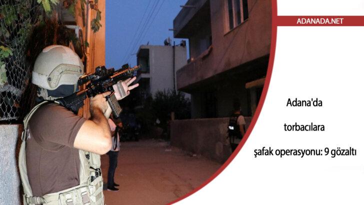 Adana'da torbacılara şafak operasyonu: 9 gözaltı