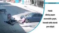 Hatalı dönüş yapan otomobile çarptı, havada takla atarak yere düştü