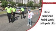 Kadın sürücünün kızdığı çocuk trafik polisi oldu