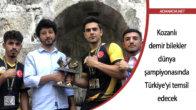 Kozanlı demir bilekler, dünya şampiyonasında Türkiye'yi temsil edecek
