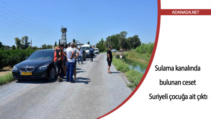 Sulama kanalında bulunan ceset Suriyeli çocuğa ait çıktı