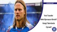 Yeni Transfer Birkir Bjarnason Kimdir? Hangi Takımlarda Oynadı?
