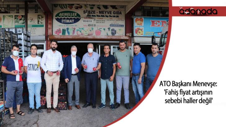 ATO Başkanı Menevşe: 'Fahiş fiyat artışının sebebi haller değil'