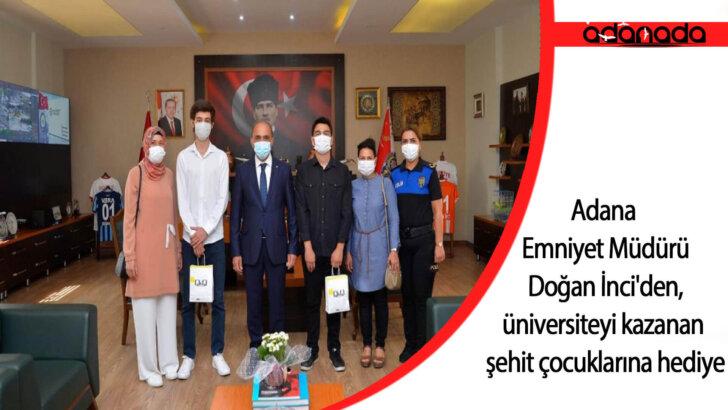 Adana Emniyet Müdürü İnci'den, üniversiteyi kazanan şehit çocuklarına hediye