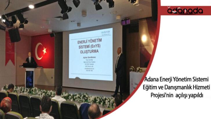 Adana Enerji Yönetim Sistemi Eğitim ve Danışmanlık Hizmeti Projesi'nin açılışı yapıldı