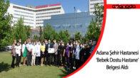 Adana Şehir Hastanesi 'Bebek Dostu Hastane' Belgesi Aldı