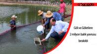 Adana Su Ürünleri Üretim İstasyonu'nda yetiştirilen 2 milyon balık yavrusu göl ve göletlere bırakıldı