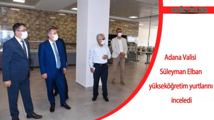 Adana Valisi Süleyman Elban, yükseköğretim yurtlarını inceledi