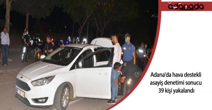 Adana'da hava destekli asayiş denetimi sonucu 39 kişi yakalandı