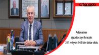 Adana'nın ağustos ayı ihracatı 211 milyon 542 bin dolar oldu