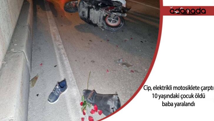 Cip, elektrikli motosiklete çarptı; 10 yaşındaki çocuk öldü, baba yaralandı