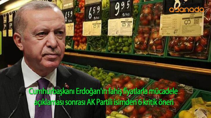 Cumhurbaşkanı Erdoğan'ın fahiş fiyatlarla mücadele açıklaması sonrası AK Partili isimden 6 kritik öneri
