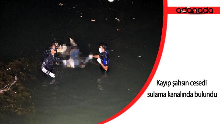 Kayıp şahsın cesedi sulama kanalında bulundu