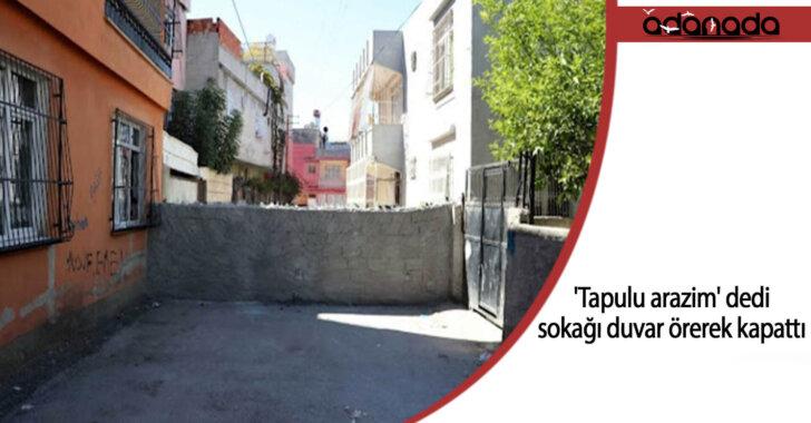 'Tapulu arazim' dedi, sokağı duvar örerek kapattı
