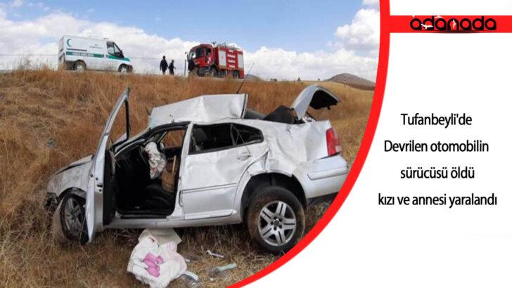 Tufanbeyli'de Devrilen otomobilin sürücüsü öldü, kızı ve annesi yaralandı